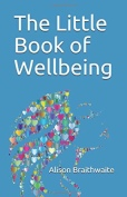 https://www.amazon.co.uk/Little-Book-Wellbeing-Flourish/dp/1791664911/ref=sr_1_1?ie=UTF8&qid=1547379172&sr=8-1&keywords=alison+braithwaite+wellbeing